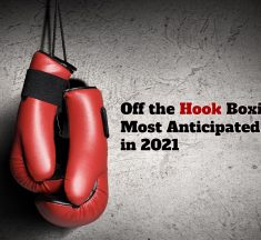 Off the Hook Boxing's Most Anticipated Fights of 2021